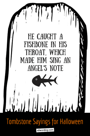 He caught a fishbone in his throat, which made him sing an angel's note