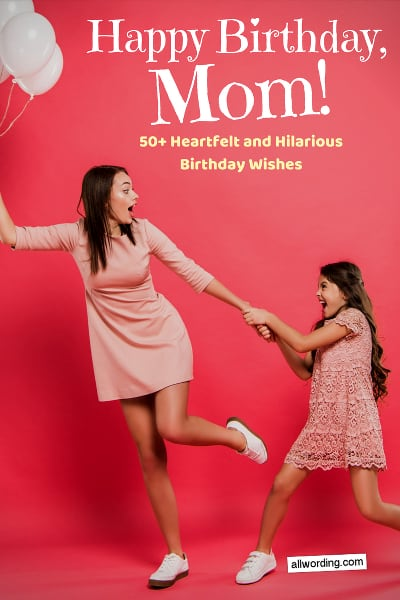 Birthday wishes for mom, from heartfelt and sincere messages, to funny and irreverent sayings