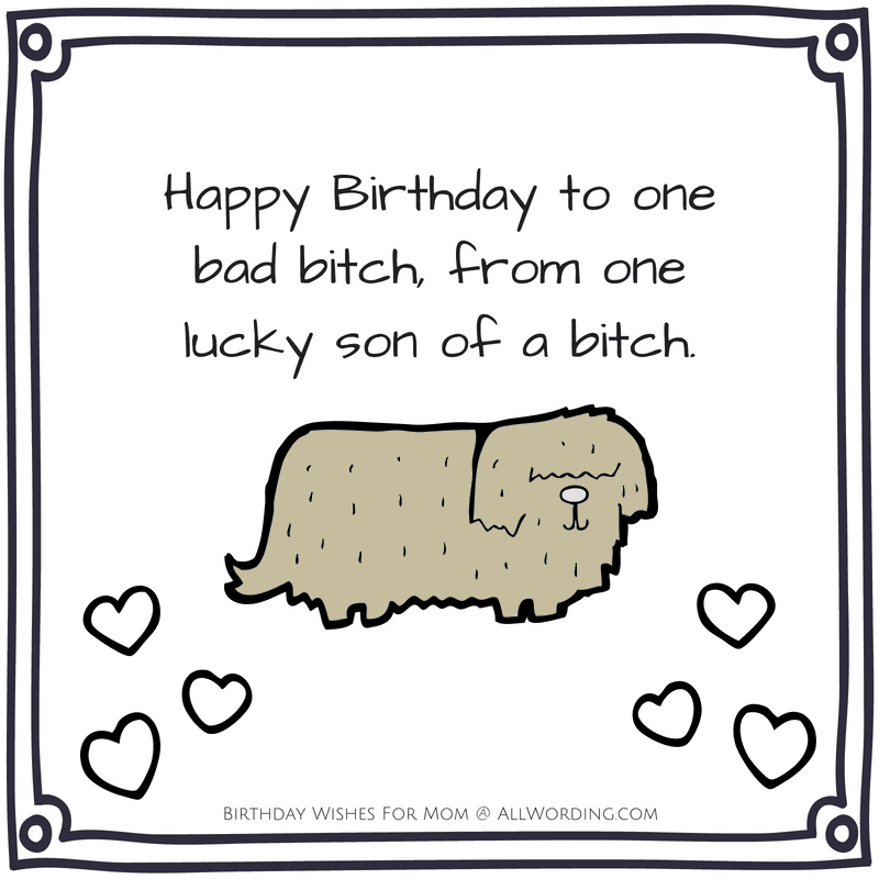 Happy Birthday to one bad bitch, from one lucky son of a bitch.