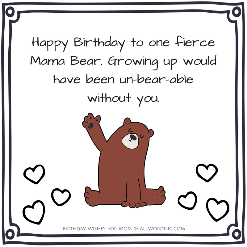 Happy Birthday to one fierce Mama Bear. Growing up would have been un-bear-able without you.