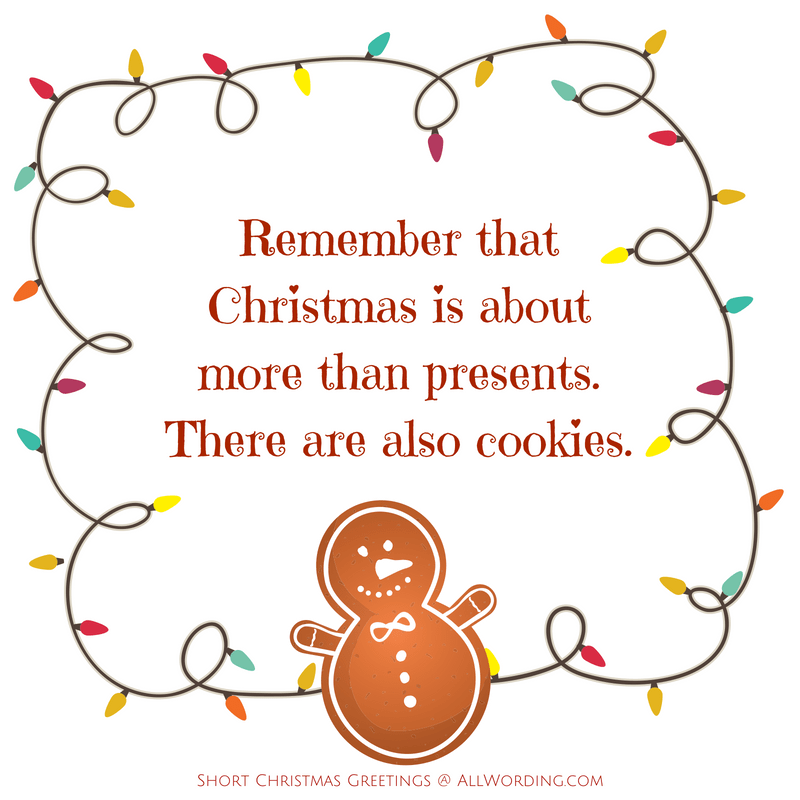 Remember that Christmas is about more than presents. There are also cookies.