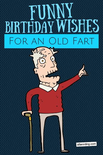 Happy Birthday Old Man 21 Brutally Funny Birthday Wishes