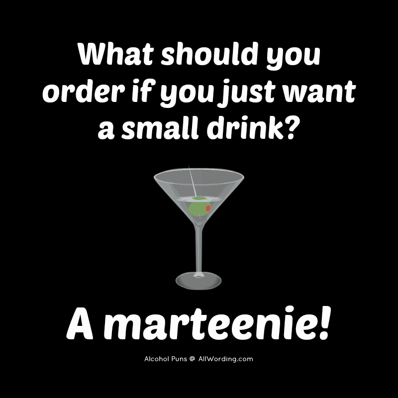 What should you order if you just want a small drink? A marteenie!