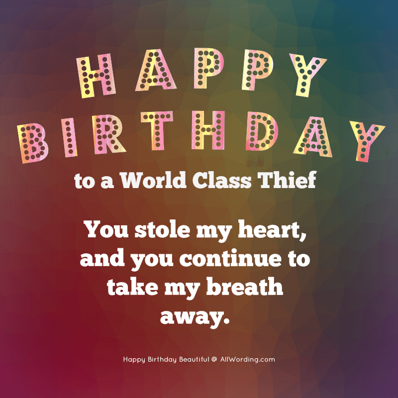 Happy Birthday to a world class thief. You stole my heart, and you continue to take my breath away.