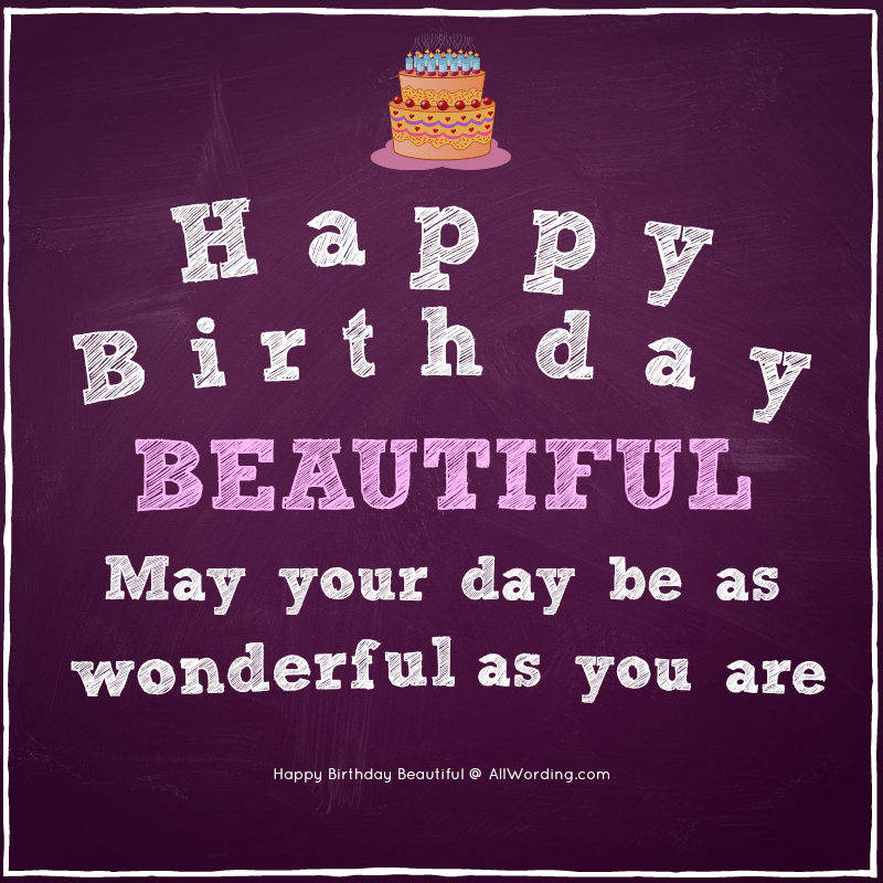 Happy Birthday, beautiful! May your day be as wonderful as you are.