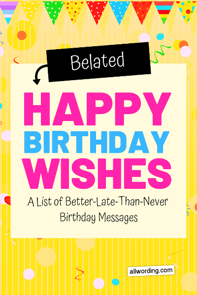 The Big List Of Belated Birthday Wishes Allwording Com