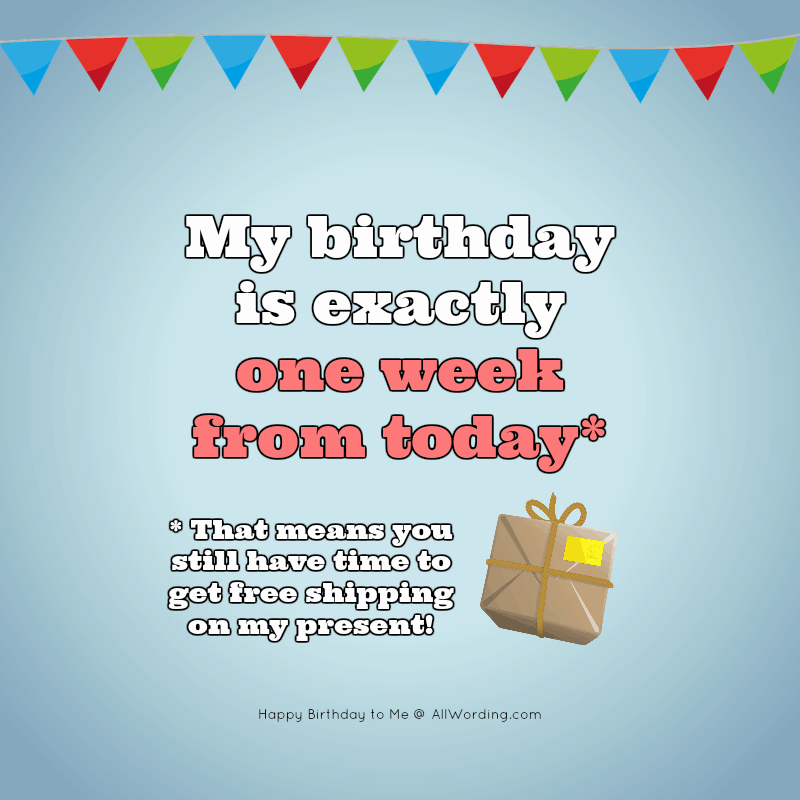 My birthday is exactly one week from today. That means you still have time to get free shipping on my present!