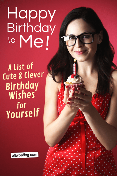 Happy Birthday to Me! A list of cute and clever birthday wishes for yourself
