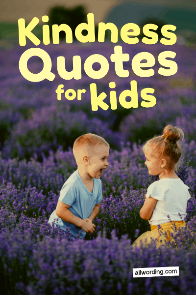 A list of kindness quotes for kids that exemplify compassion, selflessness, and love for others