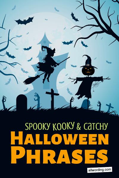 50 Spooky Kooky And Catchy Halloween Phrases Allwordingcom