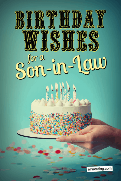 Birthday Wishes For Son.30 Clever Birthday Wishes For A Son In Law Allwording Com