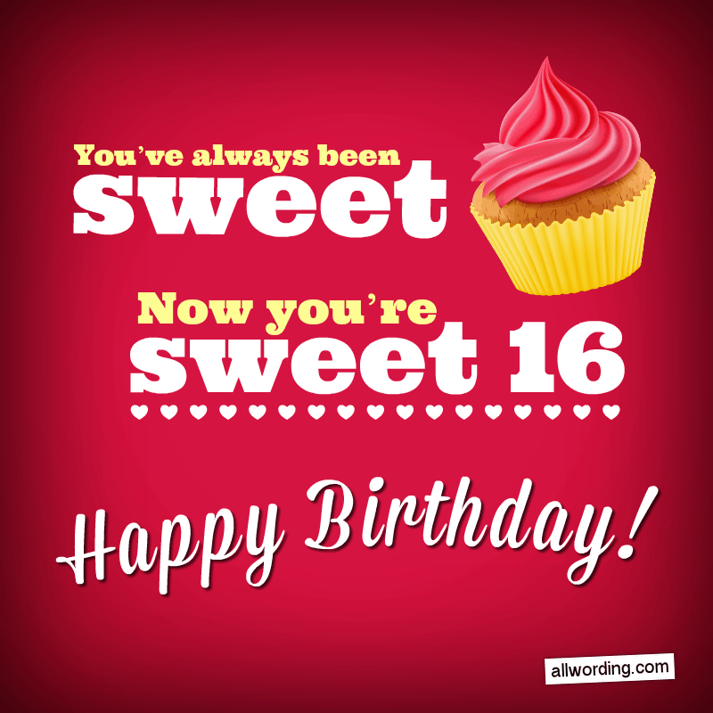 You've always been sweet. Now you're sweet 16.