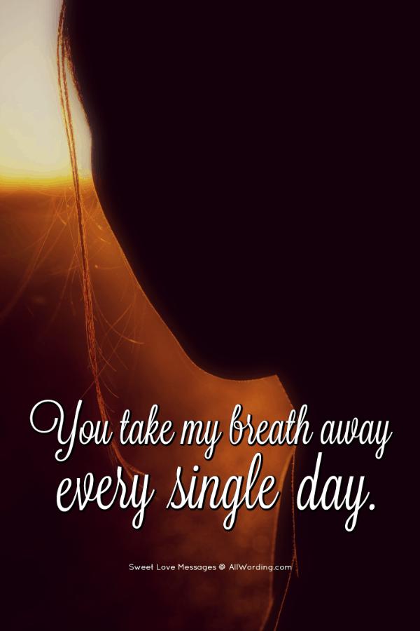 You take my breath away every single day.