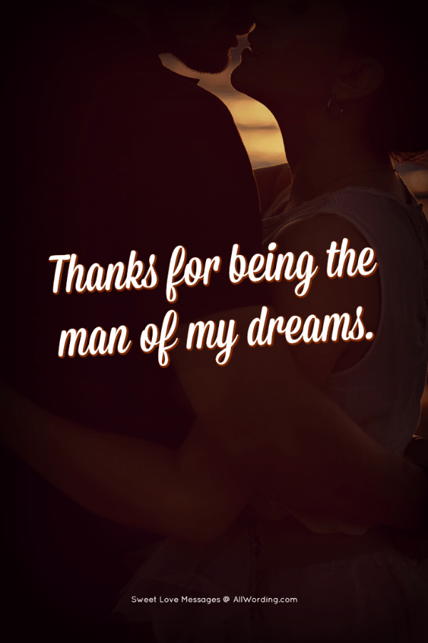 Thanks for being the man of my dreams.