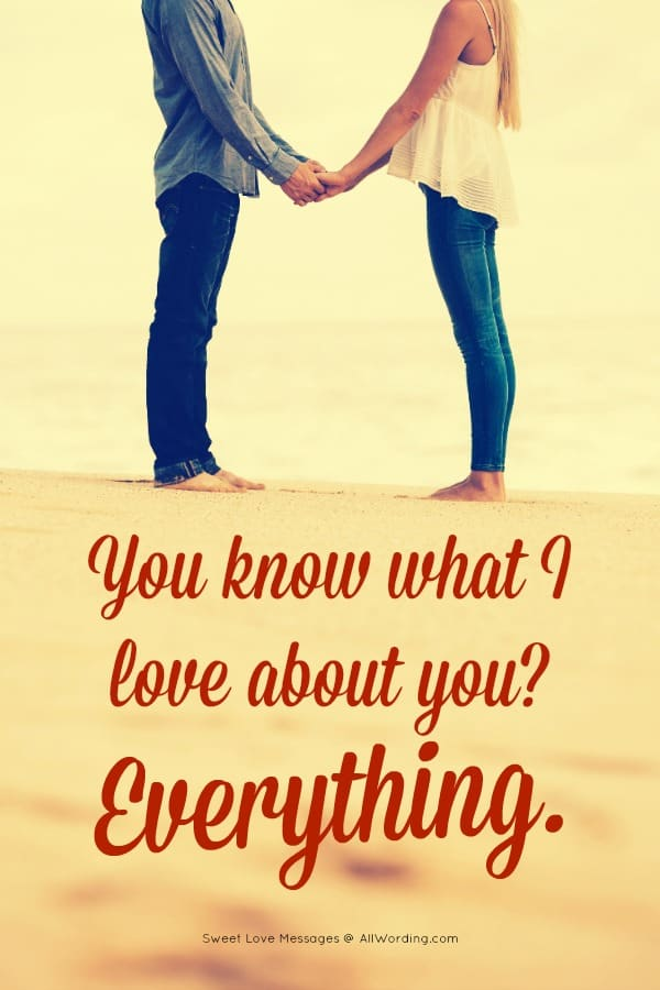 You know what I love about you? Everything.