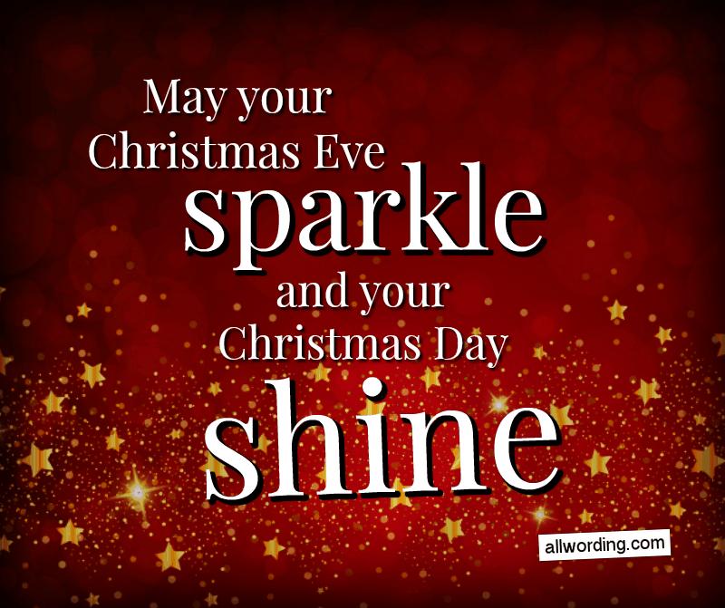 May your Christmas Eve sparkle, and your Christmas Day shine.