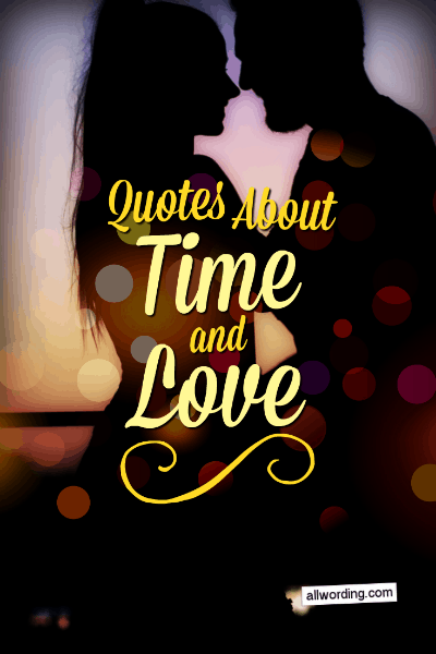 A list of famous and unique quotes about time and love
