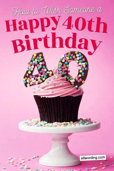40 Ways To Wish Someone A Happy 40th Birthday Allwording Com