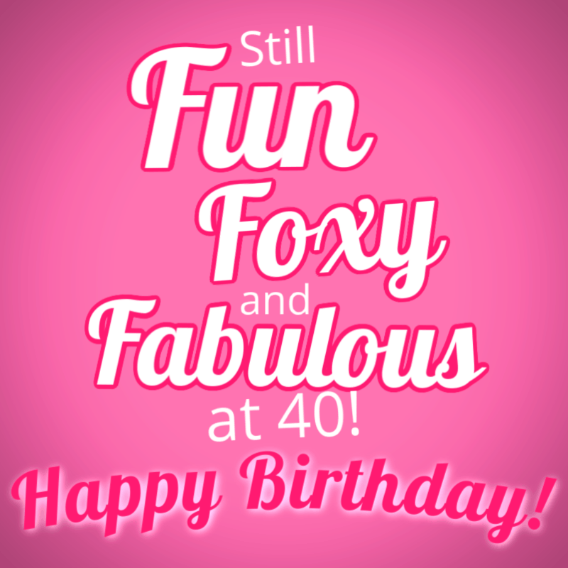 40 Ways To Wish Someone A Happy 40th Birthday Allwording Com