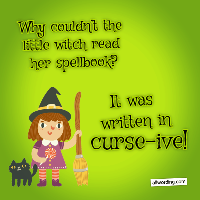 Why couldn't the little witch read her spell book? It was written in curse-ive!