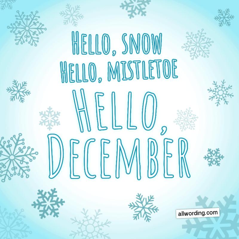 Hello, snow. Hello, mistletoe. Hello, December!