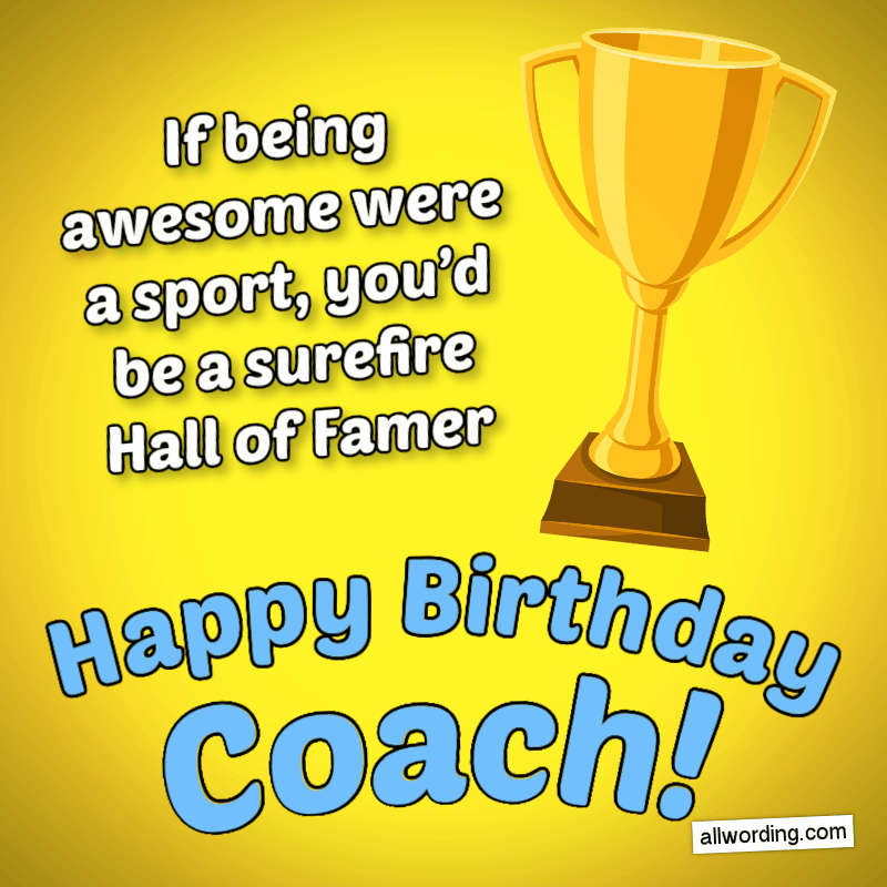 If being awesome were a sport, you'd be a surefire Hall of Famer. Happy Birthday to a wonderful coach!