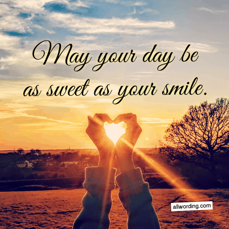 May your day be as sweet as your smile.